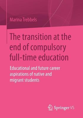 The Transition at the End of Compulsory Full-Time Education: Educational and Future Career Aspirations of Native and Migrant Students  by  Marina Trebbels