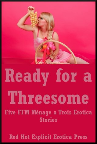 Ready for a Threesome: Five FFM Ménage a Trois Erotica Stories Constance Slight