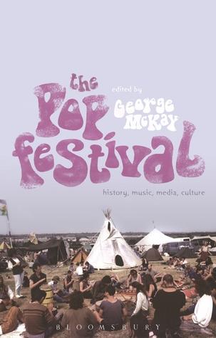 The Pop Festival: History, Music, Media, Culture George McKay