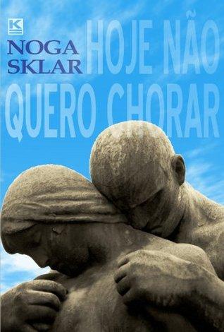 Hoje não quero chorar (Crônicas cotidianas Livro 1) Noga Sklar