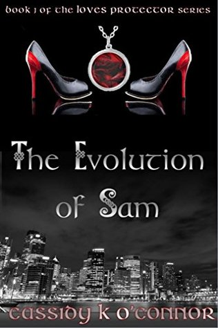 The Evolution of Sam (Love's Protector #1) by Cassidy K. O'Connor
