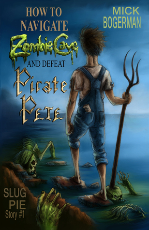 How to Navigate Zombie Cave and Defeat Pirate Pete by Mick Bogerman