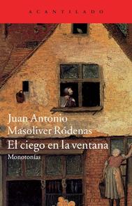 El ciego en la ventana. Monotonías  by  Juan Antonio Masoliver Ródenas