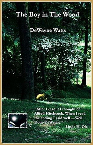 The Boy in The Wood  by  Dewayne Watts