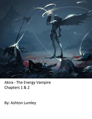 Akira: The Energy Vampire  by  Ashton Lumley