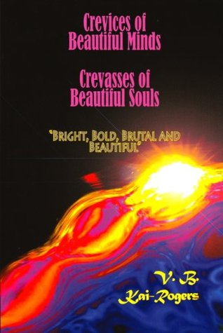 Crevices of Beautiful Minds, Crevasses of Beautiful Souls  by  V.B. Kai-Rogers