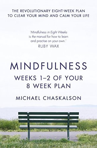 Mindfulness: Weeks 1-2 of Your 8-Week Program  by  Michael Chaskalson