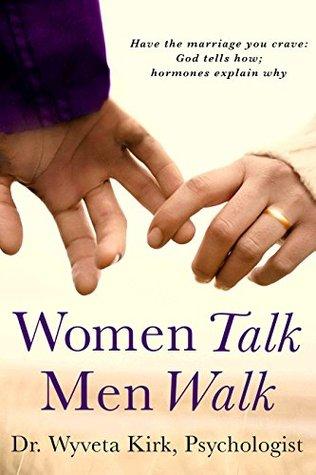 Women Walk Men Talk: Have the Marriage You Crave: God Tells How, Hormones Explain Why  by  Wyveta Kirk