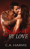 Shattered By Love (Scarred by Love #3)