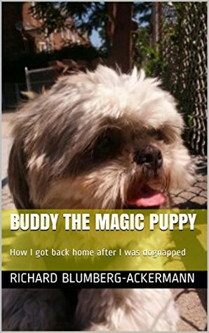 Buddy the Magic Puppy: How I got back home after I was dognapped  by  Richard Blumberg-Ackermann