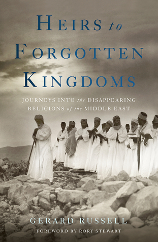 Heirs to Forgotten Kingdoms: Journeys Into the Disappearing Religions of the Middle East (2014)
