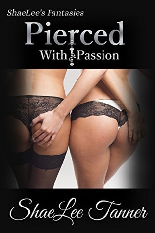 Pierced With Passion  by  ShaeLee Tanner
