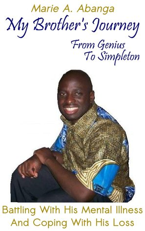 My Brother's Journey from Genius to Simpleton by Marie A. Abanga