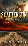 Scattergun: A Reckoning in Two Acts