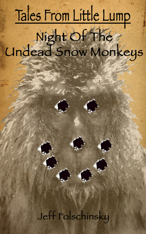 Tales From Little Lump - Night of the Undead Snow Monkeys by Jeff Folschinsky