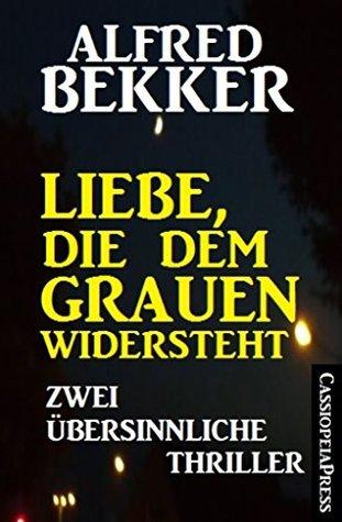 Liebe, die dem Grauen widersteht: Zwei übersinnliche Thriller: Sammelband  by  Alfred Bekker