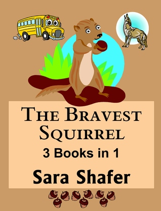 The Bravest Squirrel by Sara Shafer