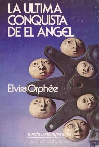 La última conquista de El Angel Elvira Orphée