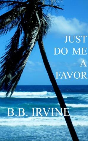 Just Do Me A Favor  by  B.B. Irvine