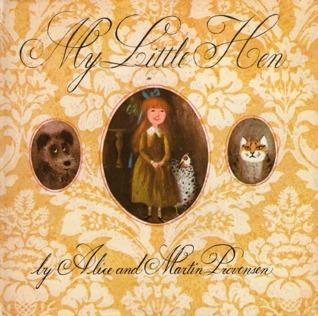 My Little Hen  by  Alice Provensen