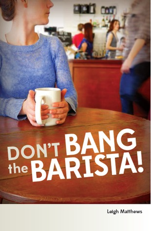 Don't Bang the Barista! by Leigh  Matthews