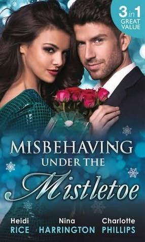 Misbehaving Under the Mistletoe by Heidi Rice, Nina Harrington...