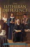 The Lutheran Difference: Reformation Anniversary Edition