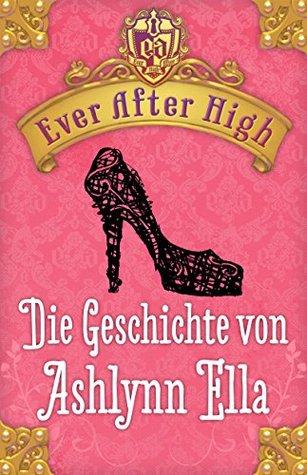 Ever After High - Die Geschichte von Ashlynn Ella: Kostenlose Leseprobe