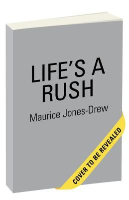 Lifes a Rush: From the Field to Family, My Neverending Pursuit of the End Zone  by  Maurice Jones Drew