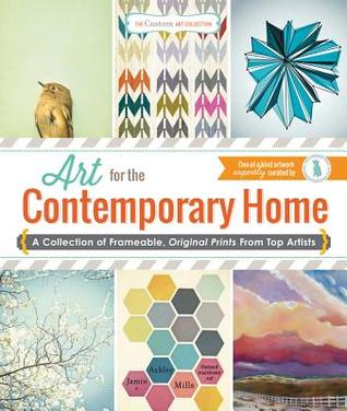 Art for the Contemporary Home: A Collection of Frameable, Original Prints from Top Artists  by  Jamin Mills