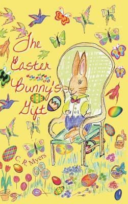 The Easter Bunnys Gift C R Myers