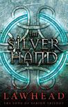 The Silver Hand (The Song of Albion Trilogy #2) by Stephen R. Lawhead