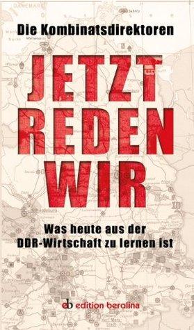 Jetzt reden wir: Was heute aus der DDR-Wirtschaft zu lernen ist  by  Kombinatsdirektoren