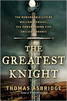 The Greatest Knight: The Remarkable Life of William Marshal, The Power Behind Five English Thrones (2014)