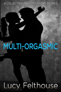 Multi-Orgasmic by Lucy Felthouse