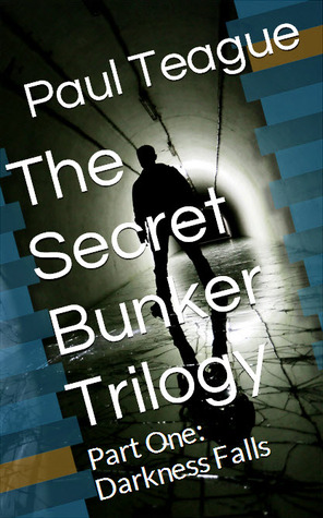 The Secret Bunker, Part One: Darkness Falls  by  Paul Teague