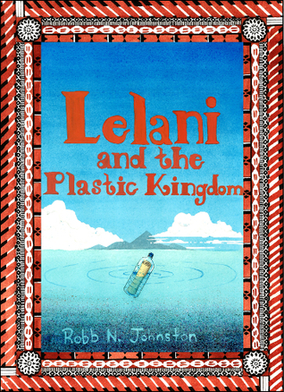 Lelani and The Plastic Kingdom by Robb N. Johnston