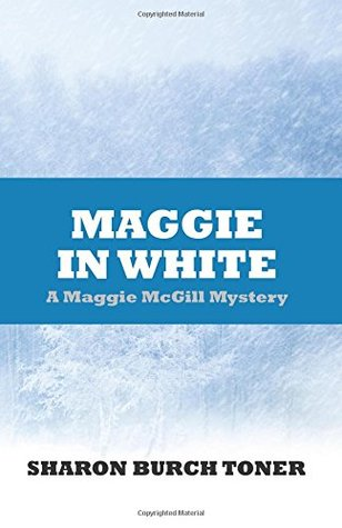 Maggie in White (Maggie McGill Mystery, #7)