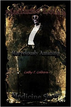 Madame Lola's Marvelously Amazing Medicine Show by Cathy T. Colborn