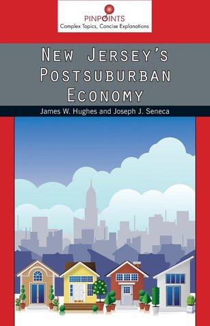 New Jerseys Postsuburban Economy  by  James W. Hughes