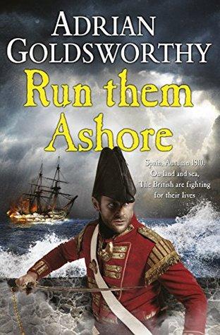 Run Them Ashore (Napoleonic Wars #5)  by  Adrian Goldsworthy