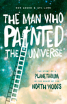 The Man Who Painted the Universe: The Story of a Planetarium in the Heart of the North Woods