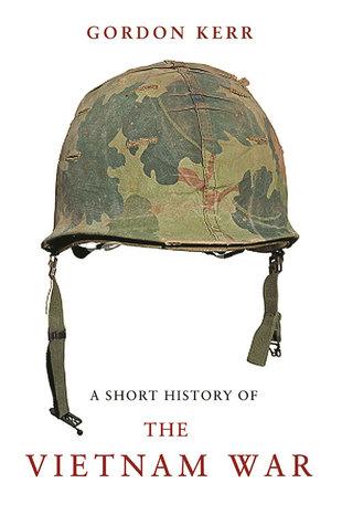 A Short History of the Vietnam War by Gordon Kerr