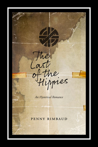 The Last of the Hippies: An Hysterical Romance  by  Penny Rimbaud