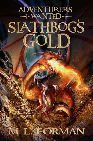 Slathbogs Gold (Adventurers Wanted #1)  by M.L. Forman  />