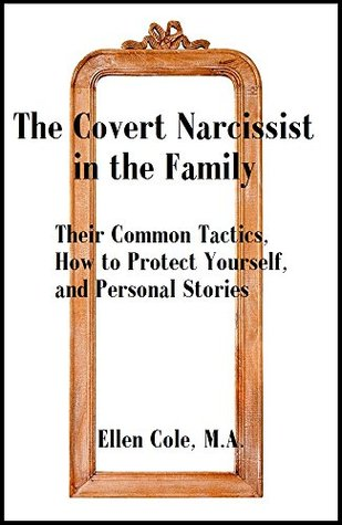 The Covert Narcissist in the Family: Their Common Tactics, How to Protect Yourself, and Personal Stories  by  Ellen Cole