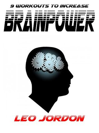 9 Workouts to increase your brain power: 9 awesome workouts  by  Leo Jordon