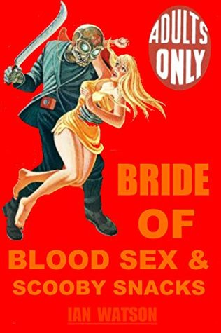 Bride Of Blood Sex & Scooby Snacks  by  Ian   Watson