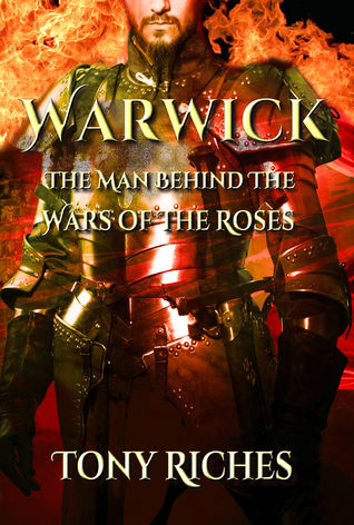Warwick: The Man Behind The Wars of the Roses  by  Tony Riches