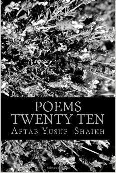 Poems-Twenty Ten  by  Aftab Yusuf Shaikh